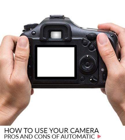 How to use your camera – Pros and cons of automatic