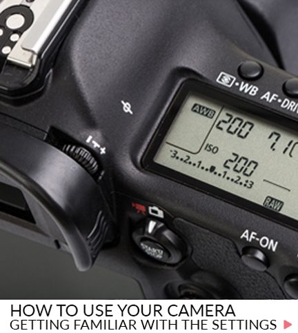 How to use your camera – Getting familiar with the settings