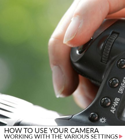 How to use your camera – Working with the various settings