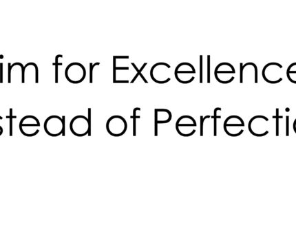Excellence instead of perfection